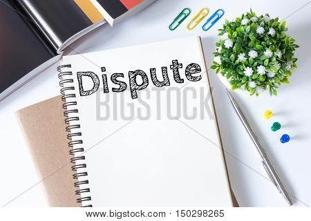 dispute, Text message on white paper book on white desk / business concept