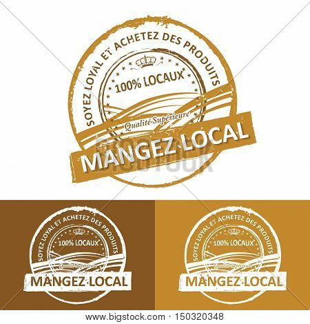 Be loyal and buy local. Quality Premium. Eat locally! - (text written in french language) - grunge farming label. Print colors used. Grunge layer is applied exactly on the colored stamp