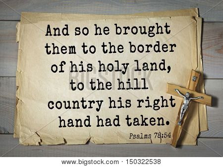 TOP-1000.  Bible verses from Psalms. And so he brought them to the border of his holy land, to the hill country his right hand had taken.