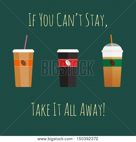 Set of three coffee-to-go paper cups, hot espresso, milkshake, ice coffee. Take away concept with funny text. Coffee to go conceptual vector illustration.