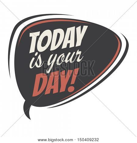 today is your day retro speech balloon