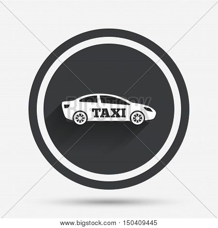 Taxi car sign icon. Sedan saloon symbol. Transport. Circle flat button with shadow and border. Vector