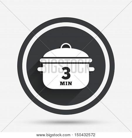 Boil 3 minutes. Cooking pan sign icon. Stew food symbol. Circle flat button with shadow and border. Vector