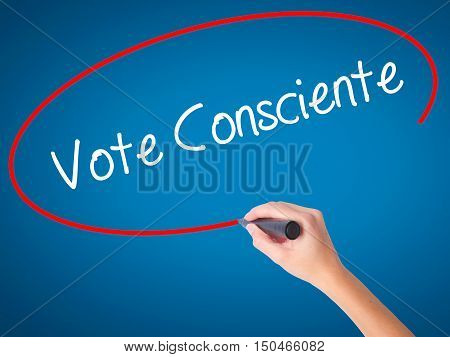 Women Hand Writing Vote Consciente   (vote Conscientiously In Portuguese) With Black Marker On Visua