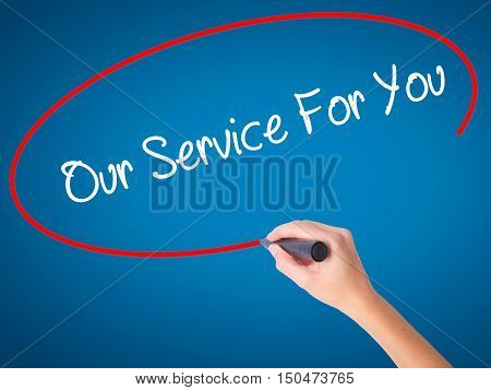 Women Hand Writing Our Service For You With Black Marker On Visual Screen