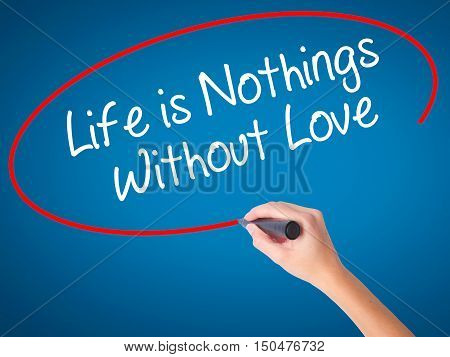 Women Hand Writing Life Is Nothings Without Love With Black Marker On Visual Screen