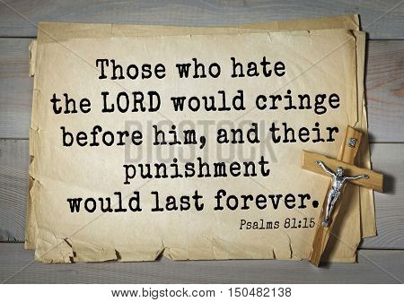 TOP-1000.  Bible verses from Psalms. Those who hate the LORD would cringe before him, and their punishment would last forever.
