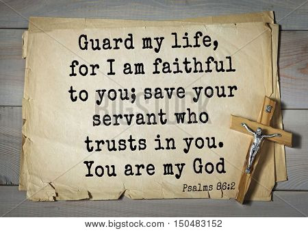 TOP-1000.  Bible verses from Psalms. Guard my life, for I am faithful to you; save your servant who trusts in you. You are my God