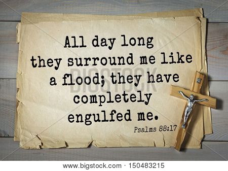 TOP-1000.  Bible verses from Psalms.All day long they surround me like a flood; they have completely engulfed me.