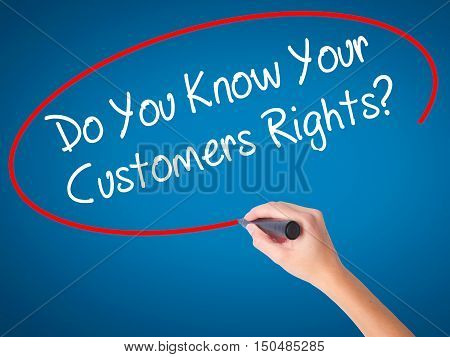 Women Hand Writing Do You Know Your Customers Rights? With Black Marker On Visual Screen.