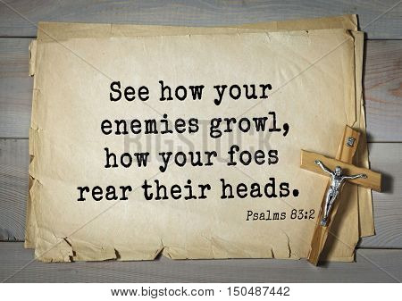 TOP-1000.  Bible verses from Psalms.See how your enemies growl, how your foes rear their heads.