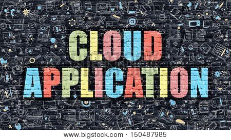 Cloud Application Concept. Modern Illustration. Multicolor Cloud Application Drawn on Dark Brick Wall. Doodle Icons. Doodle Style of  Cloud Application Concept. Cloud Application on Wall.