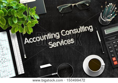 Top View of Office Desk with Stationery and Black Chalkboard with Business Concept - Accounting Consulting Services. 3d Rendering. Toned Illustration.