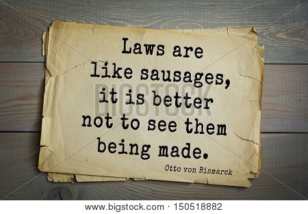 TOP-20. Aphorism by Otto von Bismarck - first Chancellor of German Empire,Laws are like sausages, it is better not to see them being made.