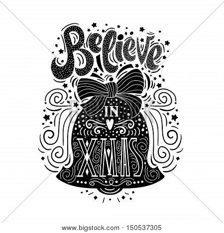 Believe in X mas. Hand drawn unique typography poster with Christmas bell. T shirt hand lettered calligraphy design. Inspiration vector typography.