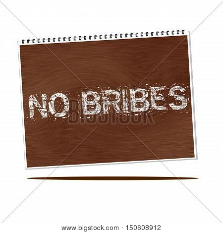 no bribes white wording on Notebook wood background