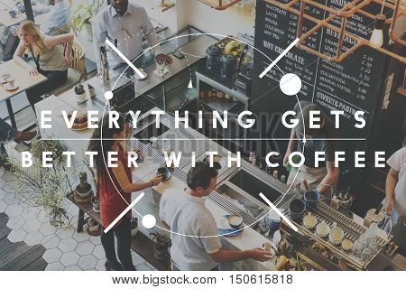 Everything Gets Better With Coffee Latte Concept