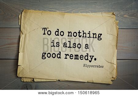 TOP-25. Aphorism by Hippocrates - famous Greek physician and healer.To do nothing is also a good remedy.