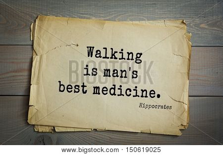 TOP-25. Aphorism by Hippocrates - famous Greek physician and healer.Walking is man's best medicine.