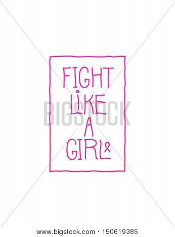 Design element for October, National Breast Cancer Awareness Month, useful for poster, placard, ads, card. Motivation quote in frame, Fight Like a Girl. Vector hand drawn vertical illustration