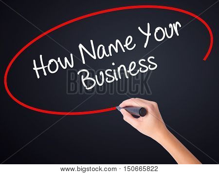 Woman Hand Writing How Name Your Business With A Marker Over Transparent Board