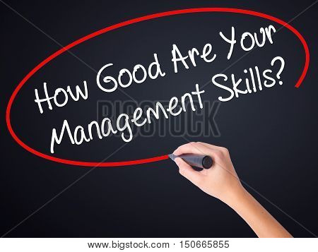 Woman Hand Writing How Good Are Your Management Skills? With A Marker Over Transparent Board