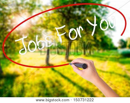 Woman Hand Writing Jobs For You With A Marker Over Transparent Board
