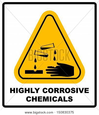 Highly corrosive chemicals sign in yellow triangle isolated on white danger banner with text