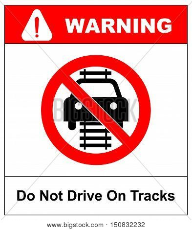 Do not drive of tracks sign isolated on a white background red circle forbidden symbol with text Warning sticker for public places