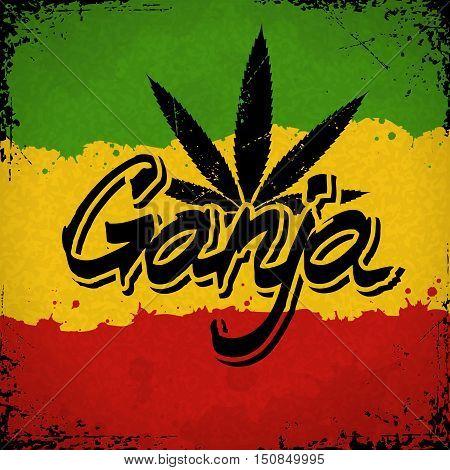 Ganja lettering poster. Vector marijuana leaf and typography on grunge rastafarian background