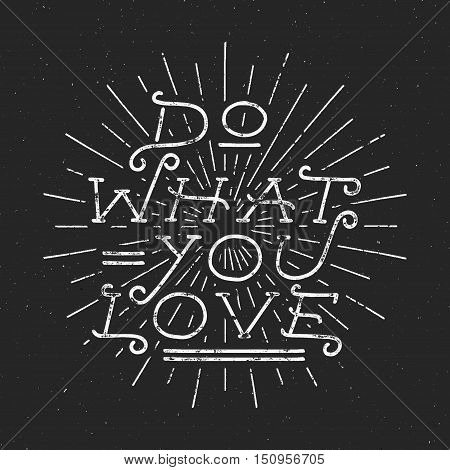 Inspirational chalk typography quote poster. Motivation text - Do what you love with grunge effects. Retro rays, and texture on dark background. Good for tee design and t-shirt, web projects.