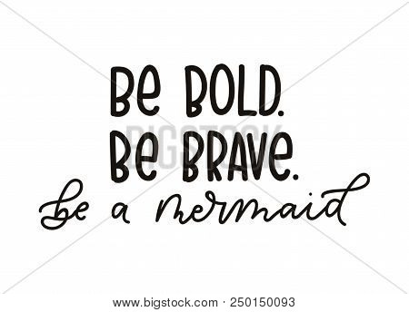 Be Bold Be Brave Be