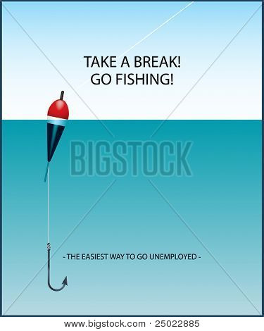 Take a break! Go fishing! - the easiest way to go unemployed