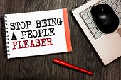Conceptual Hand Writing Showing Stop Being A People Pleaser. Business Photo Showcasing Do What You L poster