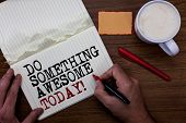 Handwriting Text Writing Do Something Awesome Today. Concept Meaning Make An Incredible Action Motiv poster