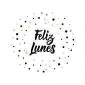 Text In Spanish: Happy Monday. Lettering. Calligraphy Vector Illustration. Element For Flyers, Banne poster
