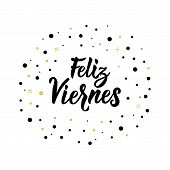 Text In Spanish: Happy Friday. Lettering. Calligraphy Vector Illustration. Element For Flyers, Banne poster