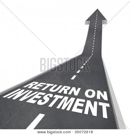 The words Return on Investment on a road leading upward, representing growth or improvement in your savings and financial nest egg, growing your wealth and income