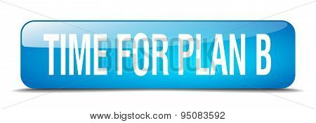 Time For Plan B Blue Square 3D Realistic Isolated Web Button