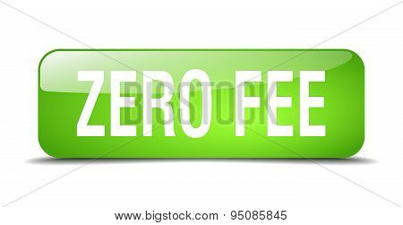 Zero Fee Green Square 3D Realistic Isolated Web Button