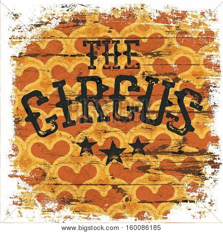The Circus. Classical grunge poster. Isolated borders. Hearts aged pattern