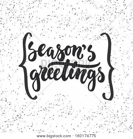 Season's greetings - lettering Christmas and New Year holiday calligraphy phrase isolated on the background with braces. Fun brush ink typography for photo overlays, t-shirt print, poster design