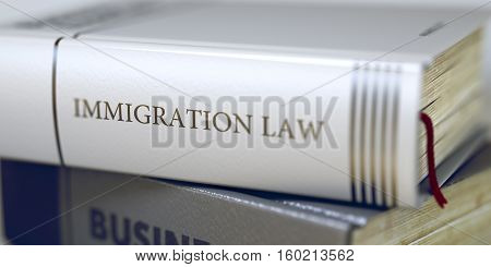Immigration Law Concept on Book Title. Stack of Books with Title - Immigration Law. Closeup View. Blurred Image with Selective focus. 3D Illustration.