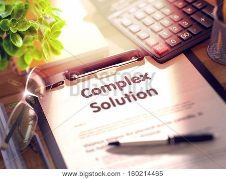 Complex Solution on Clipboard with Paper Sheet on Table with Office Supplies Around. 3d Rendering. Toned and Blurred Illustration.
