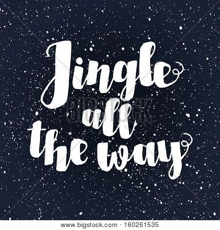 Jingle all the Way Christmas carol inspirational quote. Ink hand lettering isolated on snow background. Typographical Backdrop. Postcard, poster, T-shirt, textile design. Vector illustration.