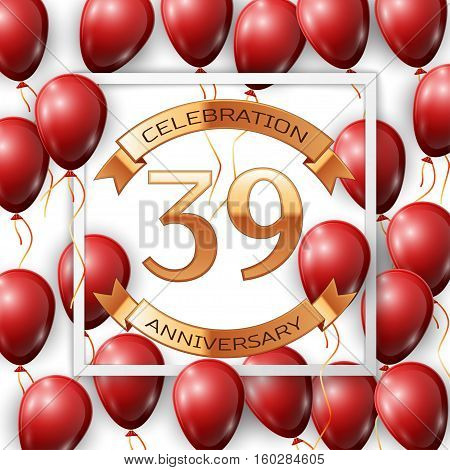 Realistic red balloons with ribbon in centre golden text thirty nine years anniversary celebration with ribbons in white square frame over white background. Vector illustration