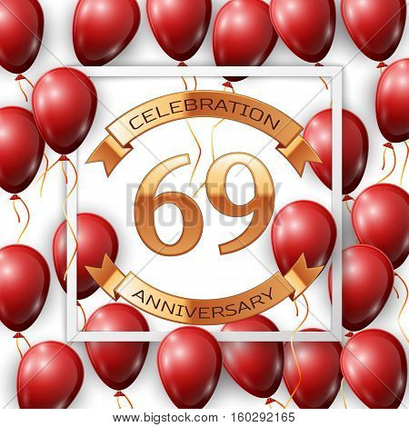 Realistic red balloons with ribbon in centre golden text sixty nine years anniversary celebration with ribbons in white square frame over white background. Vector illustration