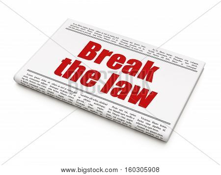 Law concept: newspaper headline Break The Law on White background, 3D rendering