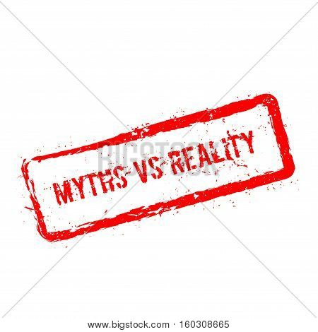 Myths Vs Reality Red Rubber Stamp Isolated On White Background. Grunge Rectangular Seal With Text, I
