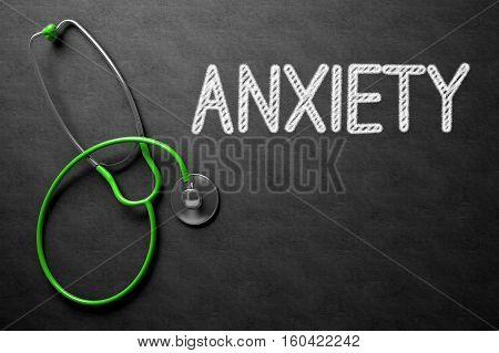 Medical Concept: Anxiety on Black Chalkboard. Anxiety Handwritten Medical Concept on Chalkboard. Top View Composition with Black Chalkboard and Green Stethoscope on it. 3D Rendering.